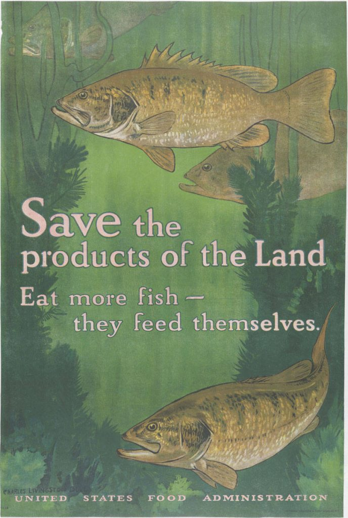 Charles Livingston Bull, Save the Products of the Land, Eat More Fish (New York: United States Food Administration, 1917). Color lithograph.