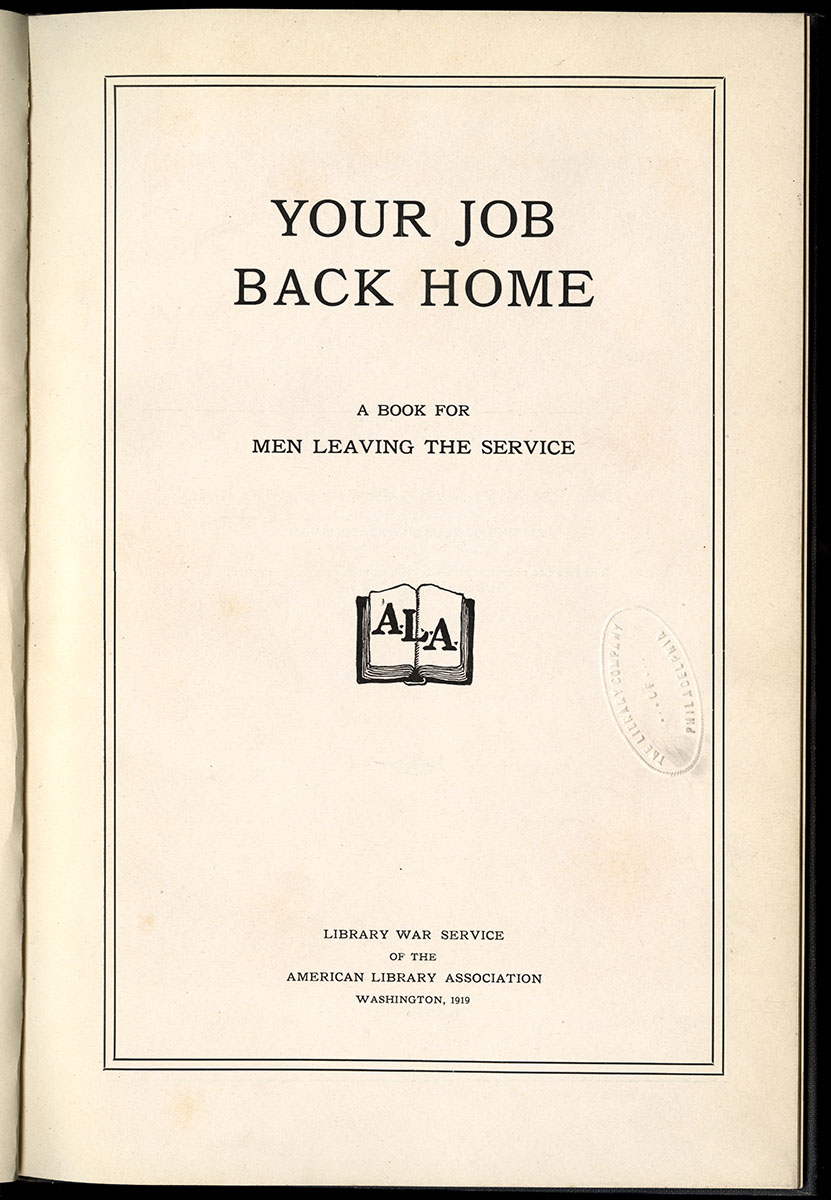 Your Job Back Home: A Book for Men Leaving the Service (Washington, D.C., 1919). Gift of the A.L.A. War Service.