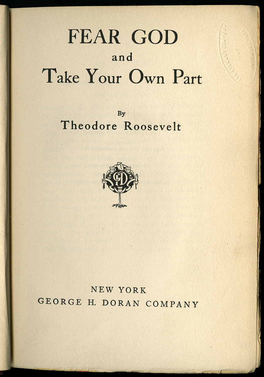 Theodore Roosevelt, Fear God and Take Your Own Part (New York, 1916).