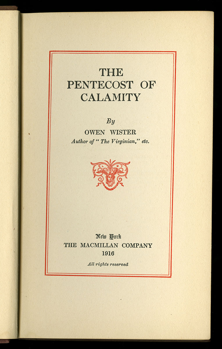 Owen Wister, The Pentecost of Calamity (New York, 1916). Gift of Monica Litzring.