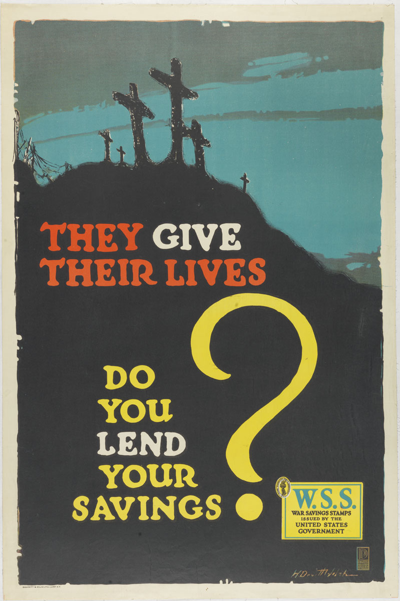 H. Devitt Welsh, They Give Their Lives, Do You Lend Your Savings?, (United States, ca. 1918). Color lithograph.