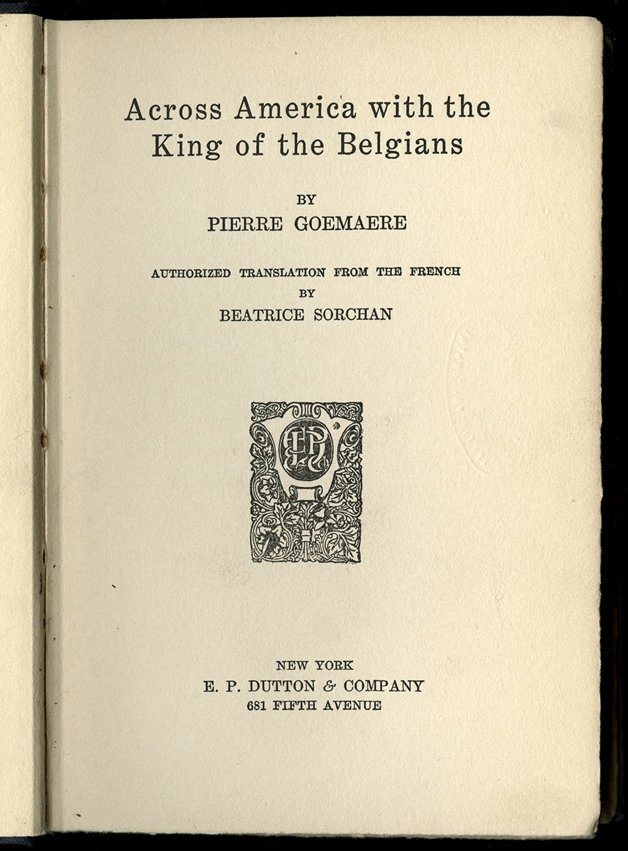Pierre Goemaere, Across America with the King of the Belgians (New York, 1921).